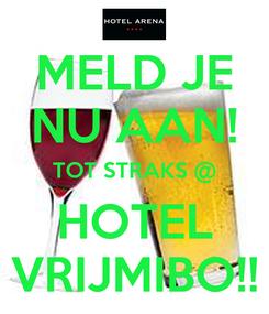Poster: MELD JE NU AAN! TOT STRAKS @ HOTEL VRIJMIBO!!