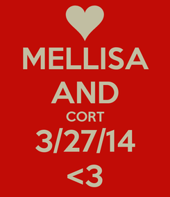Poster: MELLISA AND CORT 3/27/14 <3