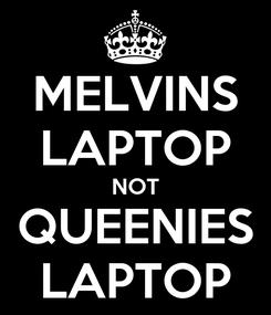 Poster: MELVINS LAPTOP NOT QUEENIES LAPTOP