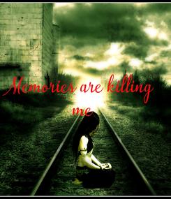 Poster: Memories are killing  me