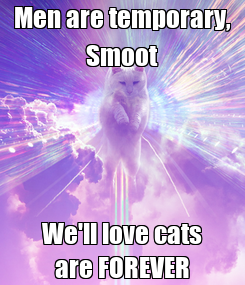 Poster: Men are temporary, Smoot We'll love cats are FOREVER