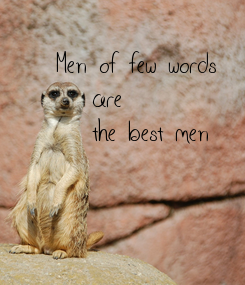 Poster: Men of few words    are    the best men