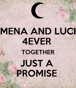 Poster: MENA AND LUCI 4EVER  TOGETHER JUST A  PROMISE