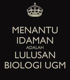Poster: MENANTU IDAMAN ADALAH LULUSAN BIOLOGI UGM