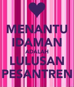 Poster: MENANTU IDAMAN ADALAH LULUSAN PESANTREN