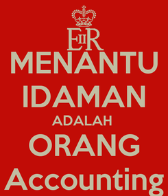 Poster: MENANTU IDAMAN ADALAH  ORANG Accounting