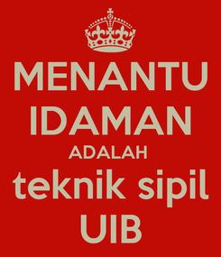 Poster: MENANTU IDAMAN ADALAH  teknik sipil UIB