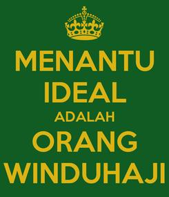 Poster: MENANTU IDEAL ADALAH ORANG WINDUHAJI
