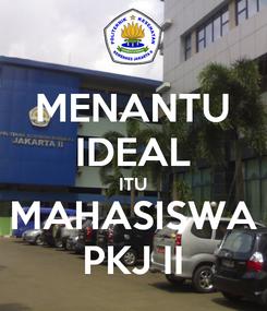 Poster: MENANTU IDEAL ITU MAHASISWA PKJ II