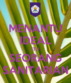 Poster: MENANTU IDEAL ITU SEORANG SANITARIAN