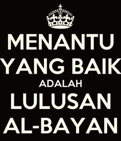 Poster: MENANTU YANG BAIK ADALAH LULUSAN AL-BAYAN