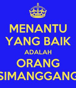 Poster: MENANTU YANG BAIK ADALAH ORANG SIMANGGANG