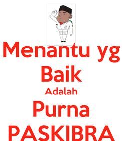 Poster: Menantu yg Baik Adalah Purna PASKIBRA