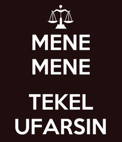 Poster: MENE MENE  TEKEL UFARSIN
