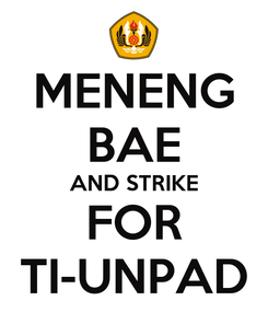 Poster: MENENG BAE AND STRIKE FOR TI-UNPAD