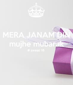 Poster: MERA JANAM DIN mujhe mubarak # sweet 16