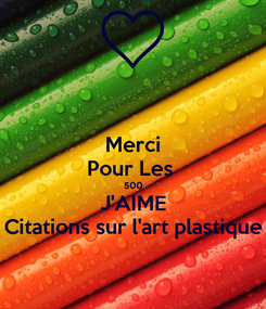 Poster: Merci Pour Les  500 J'AIME Citations sur l'art plastique
