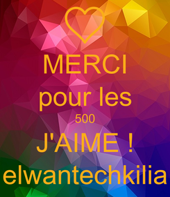 Poster: MERCI pour les 500 J'AIME ! elwantechkilia