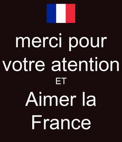 Poster: merci pour votre atention ET Aimer la France