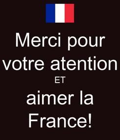 Poster: Merci pour votre atention ET aimer la France!