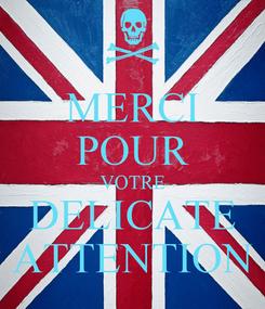 Poster: MERCI POUR VOTRE DELICATE ATTENTION