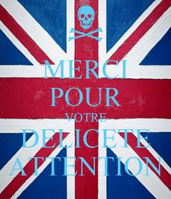 Poster: MERCI POUR VOTRE DELICETE ATTENTION