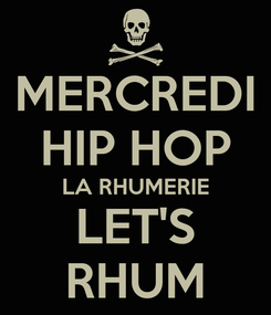 Poster: MERCREDI HIP HOP LA RHUMERIE LET'S RHUM