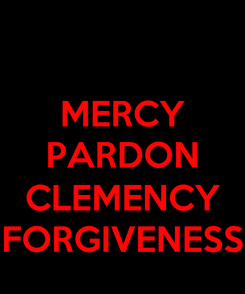 Poster: MERCY PARDON  CLEMENCY FORGIVENESS