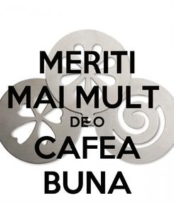 Poster: MERITI MAI MULT  DE O CAFEA BUNA
