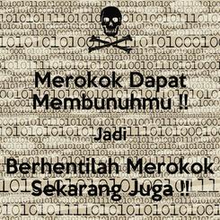 Poster: Merokok Dapat Membunuhmu !! Jadi Berhentilah Merokok Sekarang Juga !!