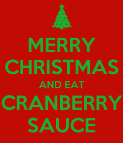 Poster: MERRY CHRISTMAS AND EAT CRANBERRY SAUCE