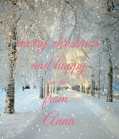 Poster: merry christmas and happy new year from  Anna