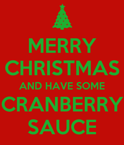 Poster: MERRY CHRISTMAS AND HAVE SOME CRANBERRY SAUCE