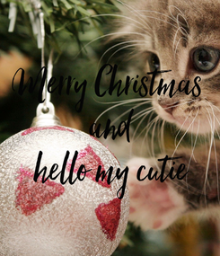 Poster: Merry Christmas  and hello my cutie