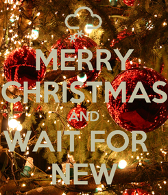 Poster: MERRY CHRISTMAS AND WAIT FOR   NEW