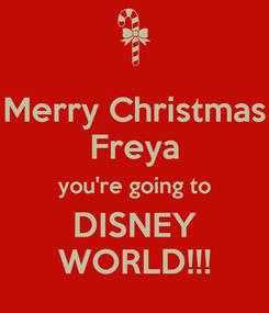 Poster: Merry Christmas Freya you're going to DISNEY WORLD!!!
