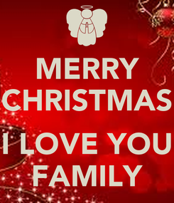 Poster: MERRY CHRISTMAS  I LOVE YOU FAMILY