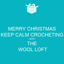 Poster: MERRY CHRISTMAS KEEP CALM CROCHETING WITH THE  WOOL LOFT