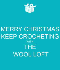 Poster: MERRY CHRISTMAS KEEP CROCHETING WITH THE  WOOL LOFT