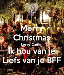 Poster: Merry Christmas Lieve Caitlin Ik hou van je Liefs van je BFF
