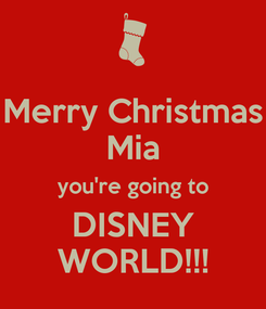 Poster: Merry Christmas Mia you're going to DISNEY WORLD!!!