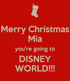 Poster: Merry Christmas Mia you're going to DISNEY WORLD!!!