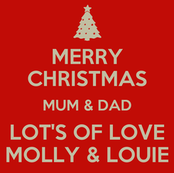 Poster: MERRY CHRISTMAS MUM & DAD LOT'S OF LOVE MOLLY & LOUIE