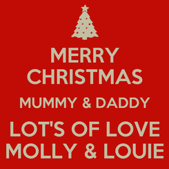 Poster: MERRY CHRISTMAS MUMMY & DADDY LOT'S OF LOVE MOLLY & LOUIE