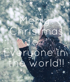 Poster: Merry  Christmas to  Everyone in  the world!!