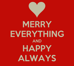Poster: MERRY EVERYTHING AND HAPPY ALWAYS