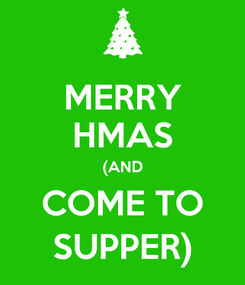 Poster: MERRY HMAS (AND COME TO SUPPER)