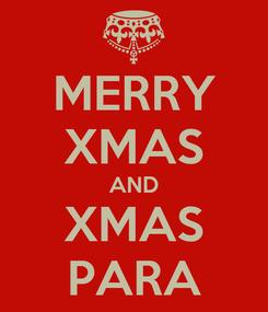 Poster: MERRY XMAS AND XMAS PARA