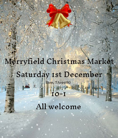 Poster: Merryfield Christmas Market Saturday 1st December Ilton, TA199HG 10-1 All welcome