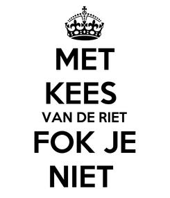 Poster: MET KEES  VAN DE RIET FOK JE NIET